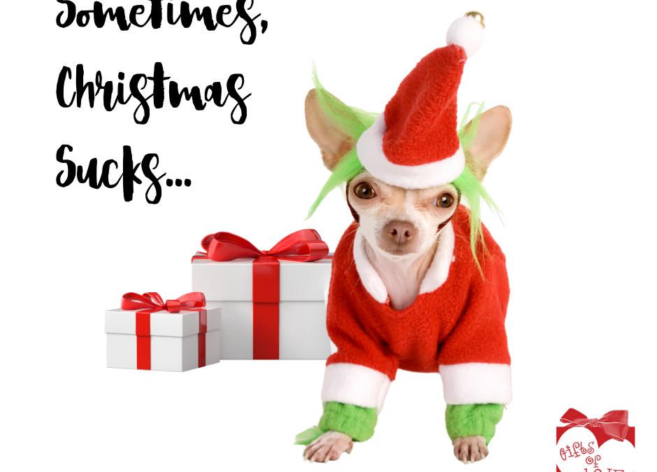 Sometimes Christmas Sucks. That's Ok
